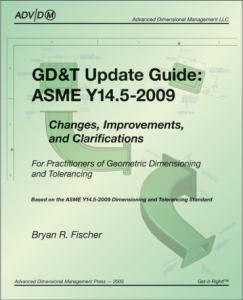 GD&T Update Guide: ASME Y14.5-2009: Changes, Improvements, and Clarifications