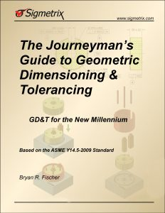 The Journeyman's Guide to Geometric Dimensioning and Tolerancing: GD&T for the New Millennium