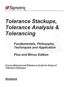 Workbook for Tolerance Stackup, Tolerance Analysis and Tolerancing Manual: Plus and Minus Edition