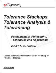 Workbook for Tolerance Stackups, Tolerance Analysis & Tolerancing: GD&T & +/- Edition